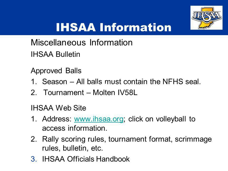 IHSAA Information Miscellaneous Information IHSAA Bulletin Approved Balls 1.Season – All balls must contain the NFHS seal. 2. Tournament – Molten IV58