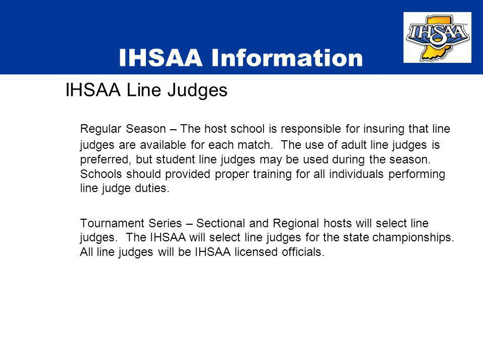 IHSAA Line Judges Regular Season – The host school is responsible for insuring that line judges are available for each match. The use of adult line ju