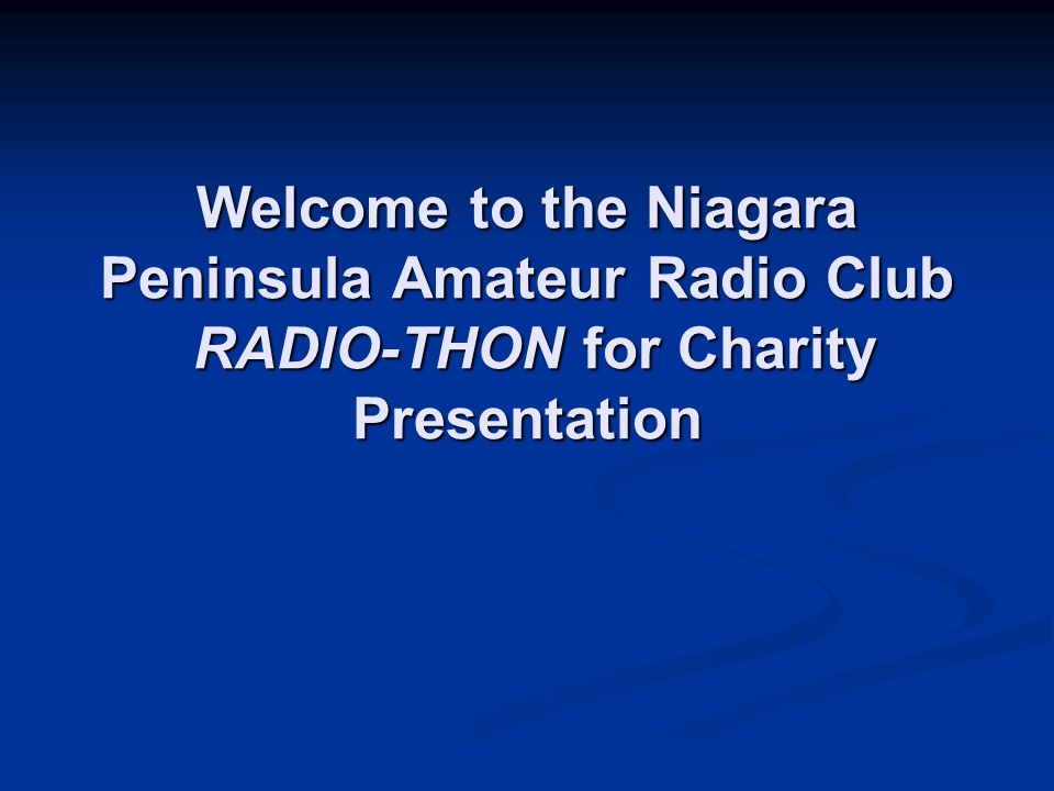 Welcome to the Niagara Peninsula Amateur Radio Club RADIO-THON for Charity Presentation