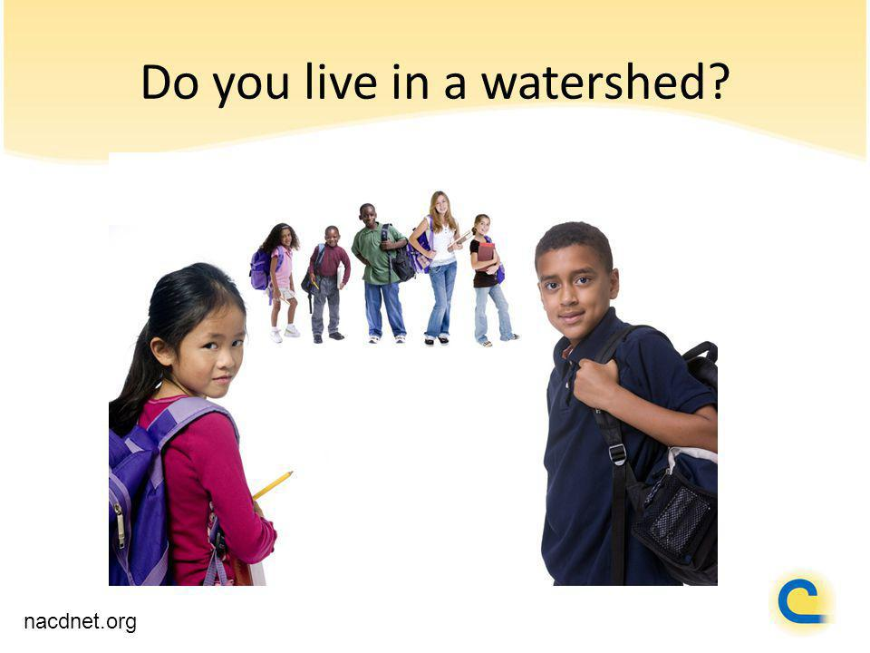 Do you live in a watershed? nacdnet.org