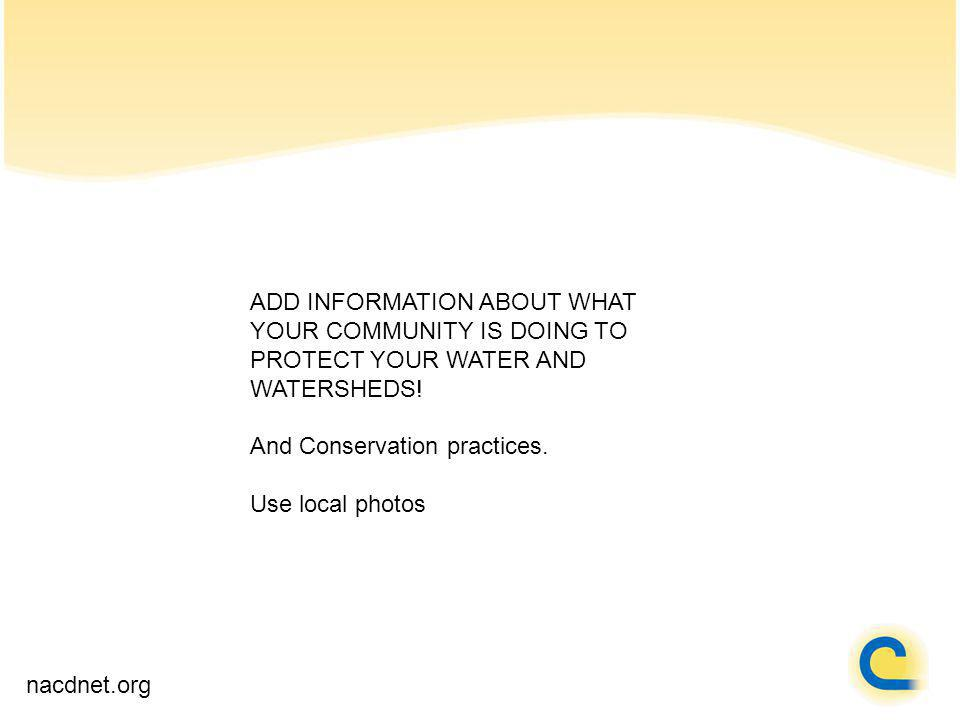 ADD INFORMATION ABOUT WHAT YOUR COMMUNITY IS DOING TO PROTECT YOUR WATER AND WATERSHEDS.