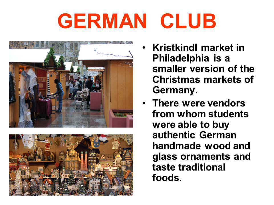 Kristkindl market in Philadelphia is a smaller version of the Christmas markets of Germany. There were vendors from whom students were able to buy aut