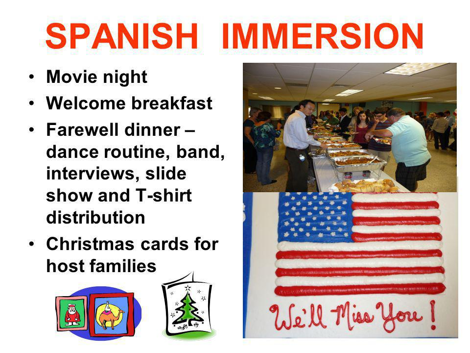 SPANISH IMMERSION Movie night Welcome breakfast Farewell dinner – dance routine, band, interviews, slide show and T-shirt distribution Christmas cards