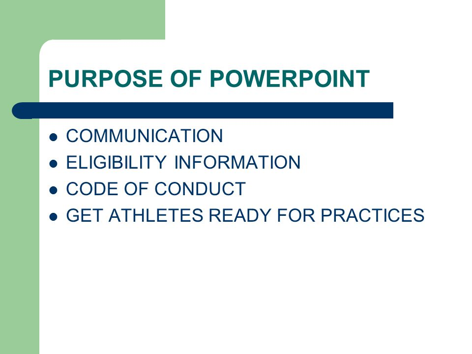 PURPOSE OF POWERPOINT COMMUNICATION ELIGIBILITY INFORMATION CODE OF CONDUCT GET ATHLETES READY FOR PRACTICES
