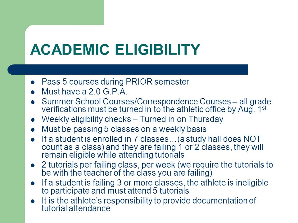 ACADEMIC ELIGIBILITY Pass 5 courses during PRIOR semester Must have a 2.0 G.P.A.