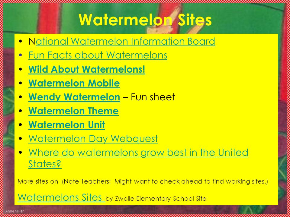 Anne Miller Watermelon Sites National Watermelon Information Boardational Watermelon Information Board Fun Facts about Watermelons Wild About Watermel
