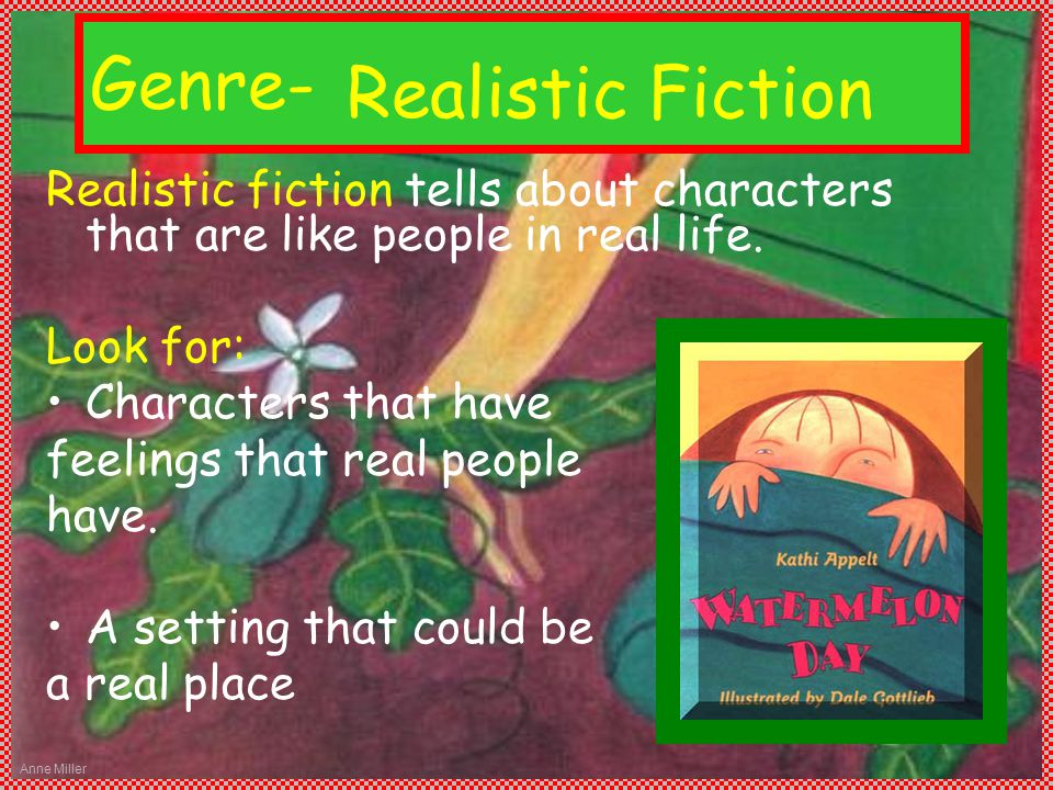 Anne Miller Genre- Realistic fiction tells about characters that are like people in real life.