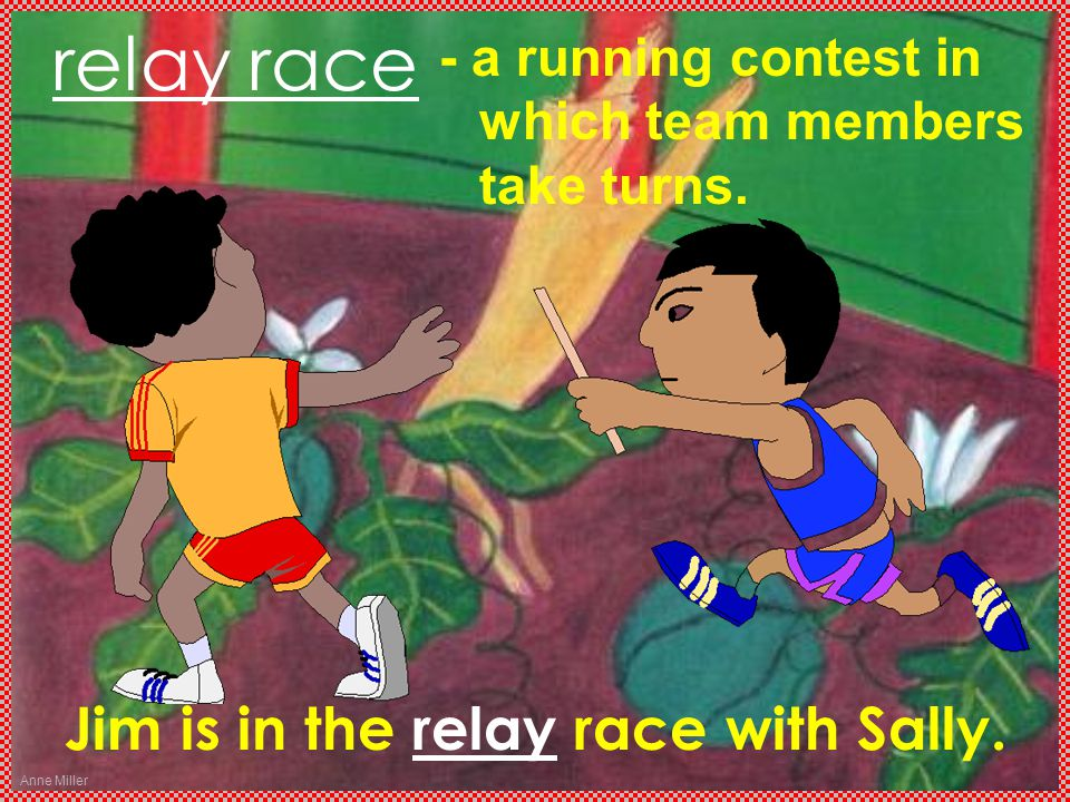 Anne Miller relay race - a running contest in which team members take turns.