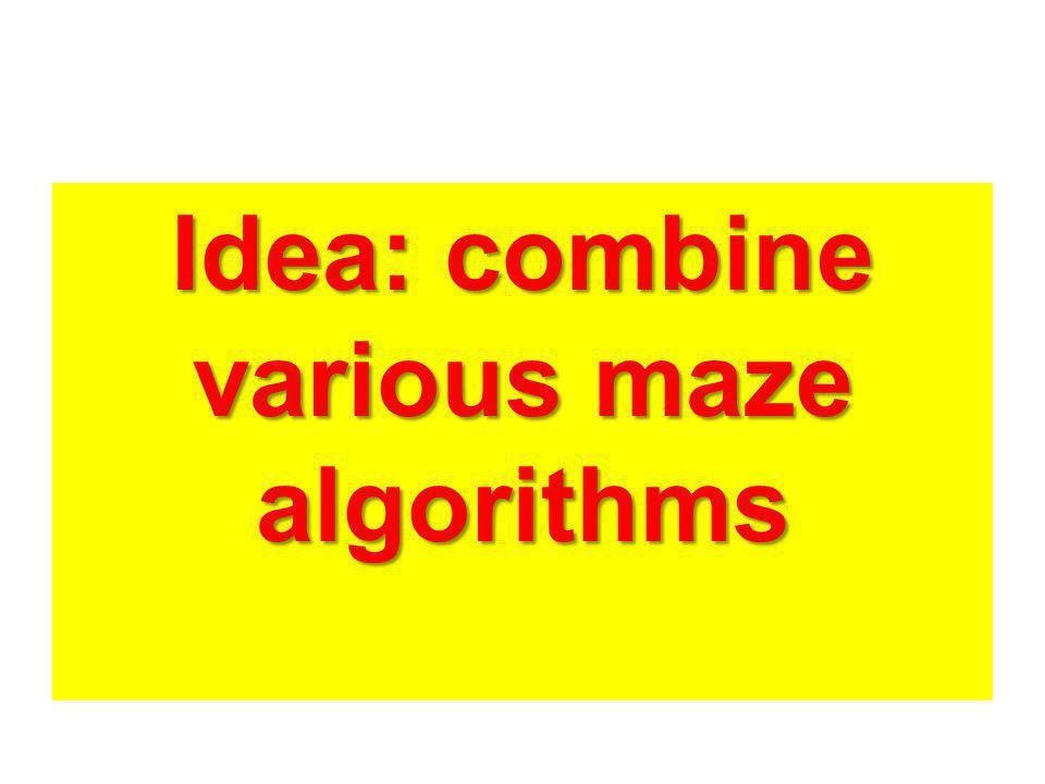 Idea: combine various maze algorithms