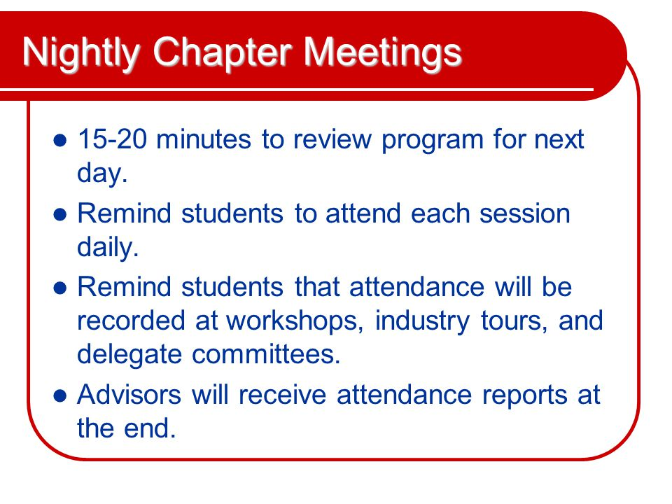 Nightly Chapter Meetings 15-20 minutes to review program for next day.