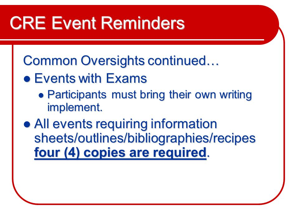 CRE Event Reminders Common Oversights continued… Events with Exams Events with Exams Participants must bring their own writing implement.