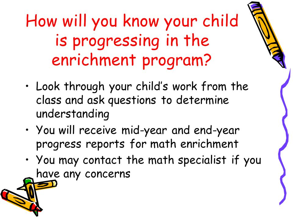 How will you know your child is progressing in the enrichment program? Look through your childs work from the class and ask questions to determine und