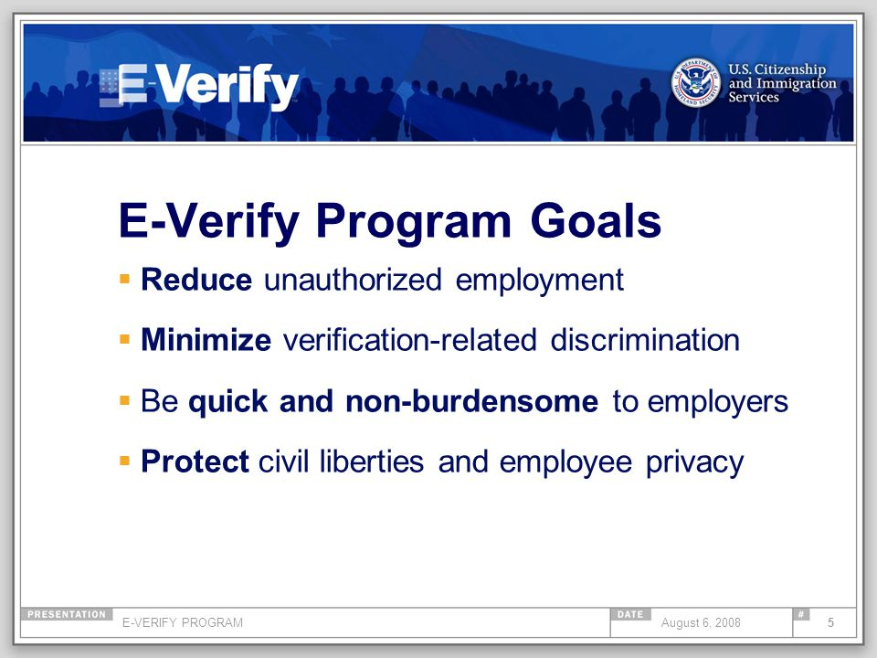 E-VERIFY PROGRAM26August 6, 2008 E-Verify: Registration Register online: www.dhs.gov/E-Verify www.dhs.gov/E-Verify Select access method: Depending on the answer(s) selected, one of three access methods will be established: Employer Designated Agent Corporate Administrator