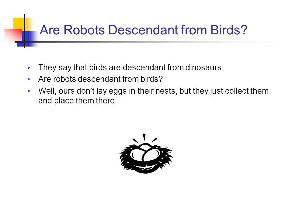 Are Robots Descendant from Birds. They say that birds are descendant from dinosaurs.