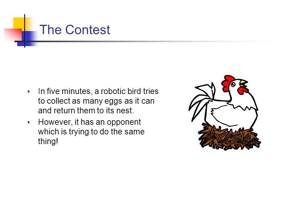 The Contest In five minutes, a robotic bird tries to collect as many eggs as it can and return them to its nest.