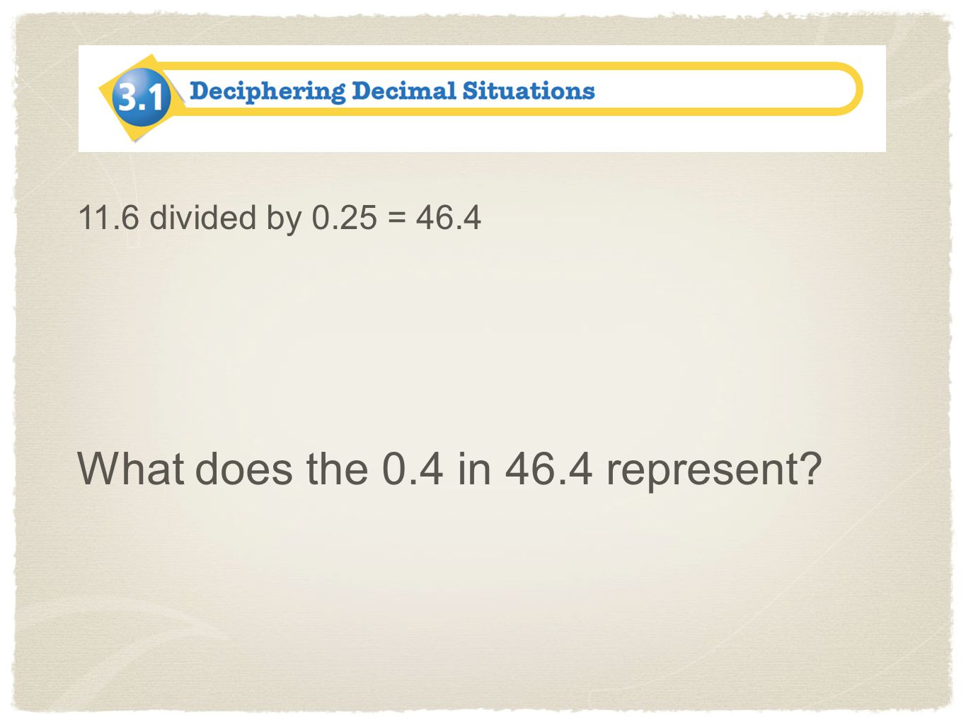 11.6 divided by 0.25 = 46.4 What does the 0.4 in 46.4 represent?