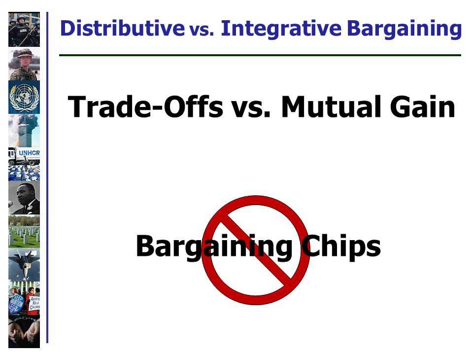 Distributive vs. Integrative Bargaining Trade-Offs vs. Mutual Gain Bargaining Chips
