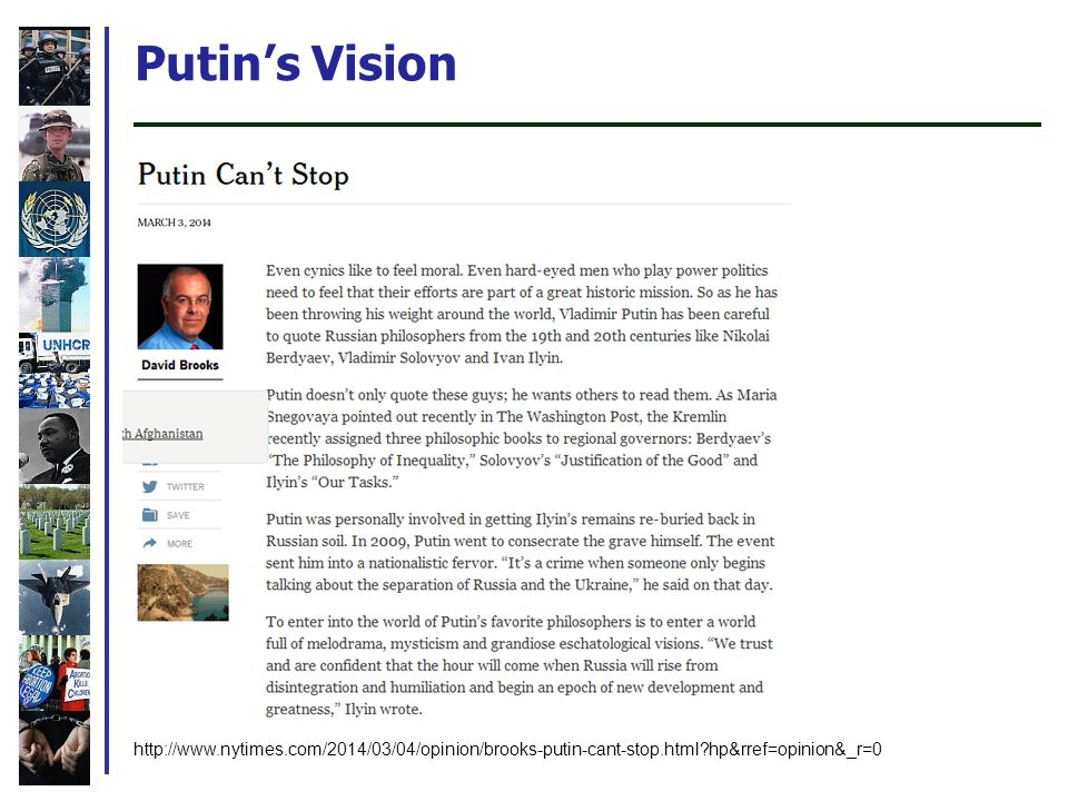 Putins Vision http://www.nytimes.com/2014/03/04/opinion/brooks-putin-cant-stop.html?hp&rref=opinion&_r=0
