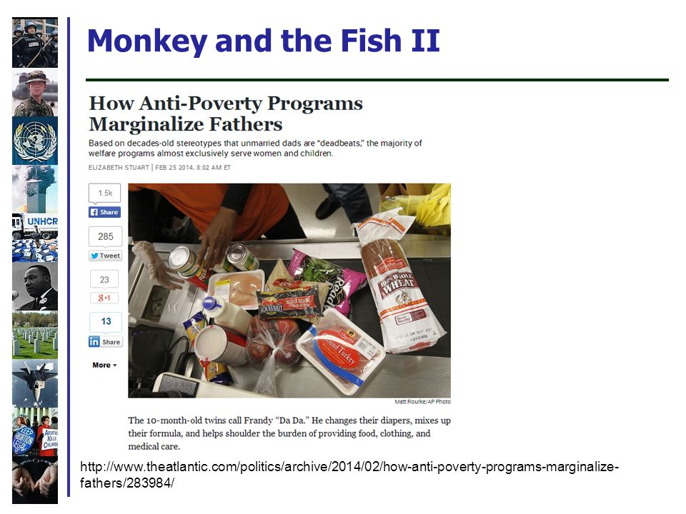 Monkey and the Fish II http://www.theatlantic.com/politics/archive/2014/02/how-anti-poverty-programs-marginalize- fathers/283984/