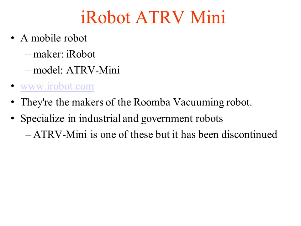 Michael Eckmann - Skidmore College - CS 106 - Fall 2005 Overview Specs of the iRobot ATRV-Mini and available sensors How it came to be that I'm using