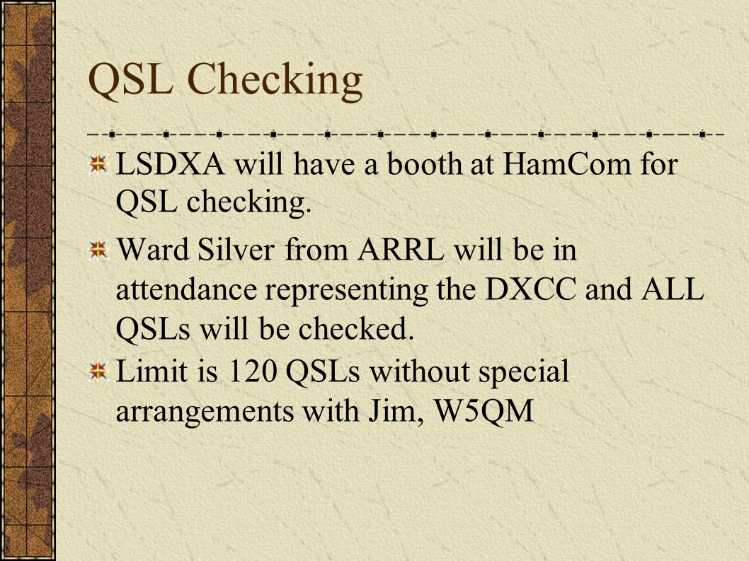 QSL Checking LSDXA will have a booth at HamCom for QSL checking.