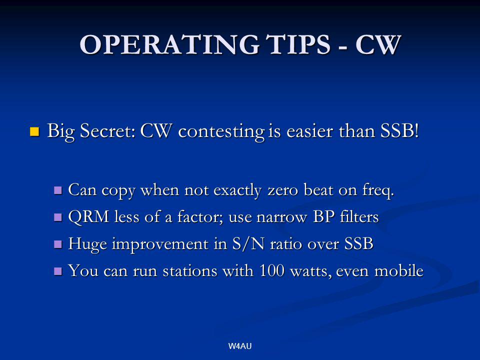 W4AU OPERATING TIPS - CW Big Secret: CW contesting is easier than SSB! Big Secret: CW contesting is easier than SSB! Can copy when not exactly zero be