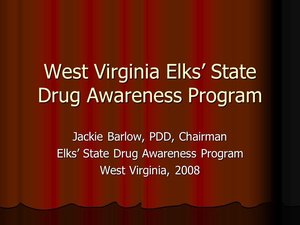 West Virginia Elks State Drug Awareness Program Jackie Barlow, PDD, Chairman Elks State Drug Awareness Program West Virginia, 2008