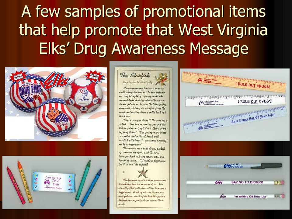 A few samples of promotional items that help promote that West Virginia Elks Drug Awareness Message