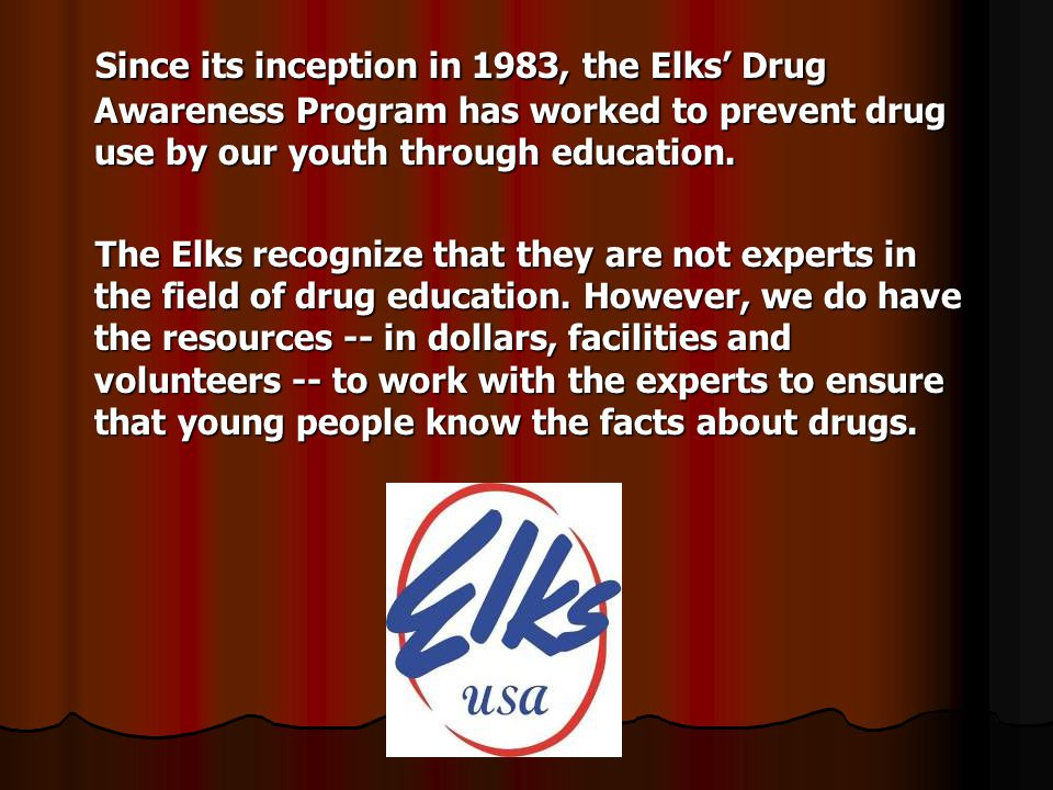 Since its inception in 1983, the Elks Drug Awareness Program has worked to prevent drug use by our youth through education. Since its inception in 198