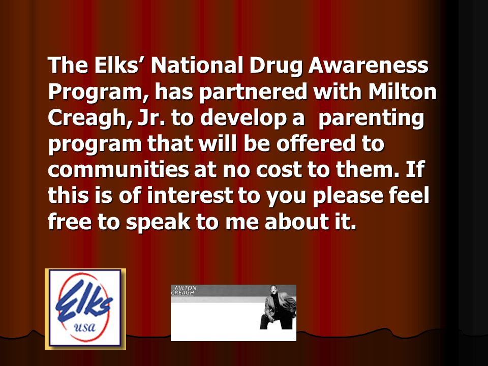 The Elks National Drug Awareness Program, has partnered with Milton Creagh, Jr.