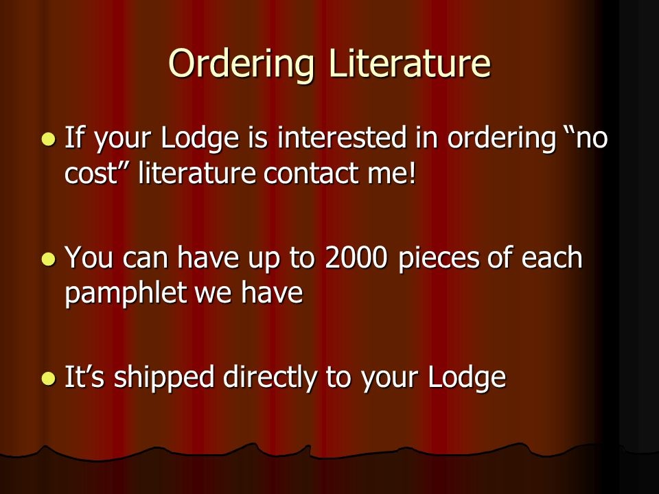 Ordering Literature If your Lodge is interested in ordering no cost literature contact me.