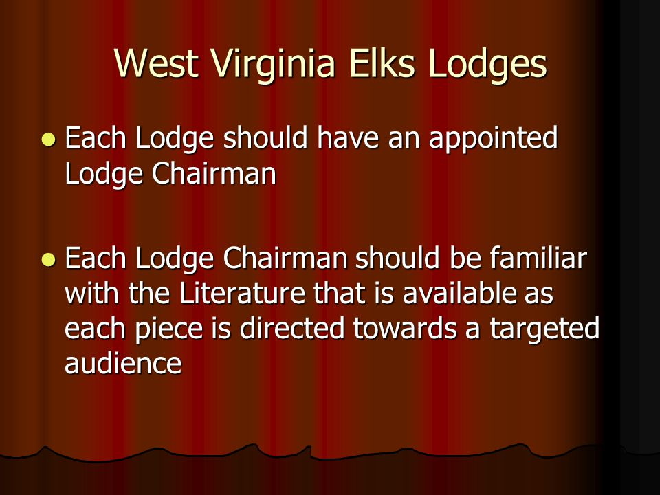 West Virginia Elks Lodges Each Lodge should have an appointed Lodge Chairman Each Lodge should have an appointed Lodge Chairman Each Lodge Chairman sh