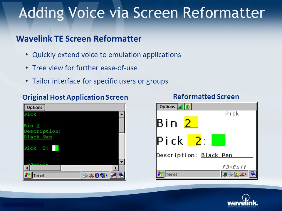 Adding Voice via Screen Reformatter Wavelink TE Screen Reformatter Quickly extend voice to emulation applications Tree view for further ease-of-use Ta