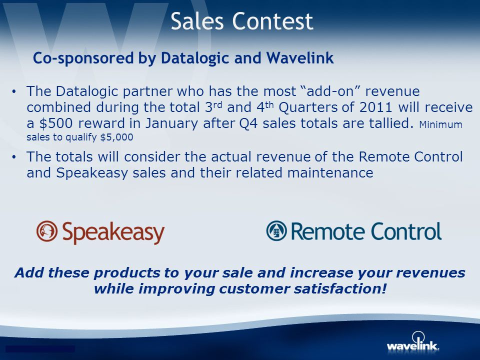 Sales Contest Co-sponsored by Datalogic and Wavelink The Datalogic partner who has the most add-on revenue combined during the total 3 rd and 4 th Qua