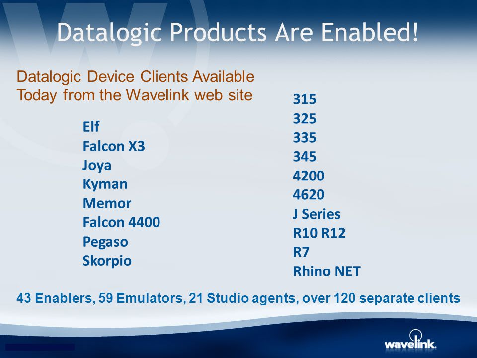 Datalogic Products Are Enabled! 43 Enablers, 59 Emulators, 21 Studio agents, over 120 separate clients Elf Falcon X3 Joya Kyman Memor Falcon 4400 Pega
