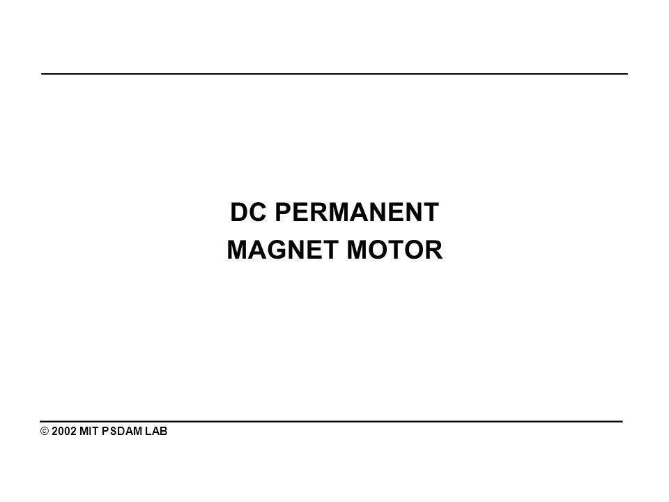 _______________________________________________ DC PERMANENT MAGNET MOTOR ________________________________________ © 2002 MIT PSDAM LAB