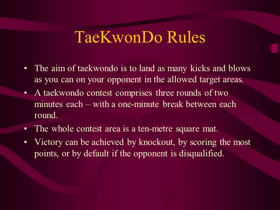 TaeKwonDo Rules The aim of taekwondo is to land as many kicks and blows as you can on your opponent in the allowed target areas. A taekwondo contest c