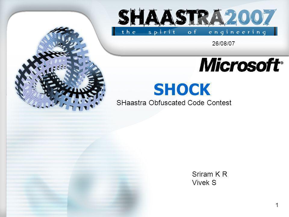 26/08/07 1 SHOCK SHaastra Obfuscated Code Contest Sriram K R Vivek S