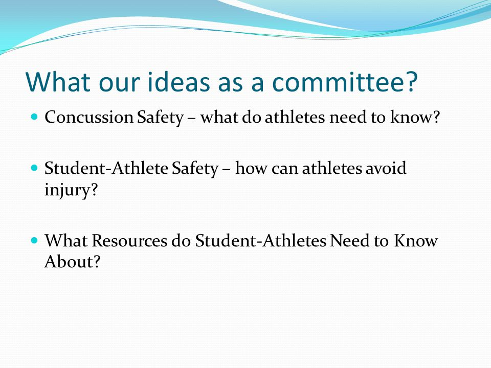 What our ideas as a committee. Concussion Safety – what do athletes need to know.