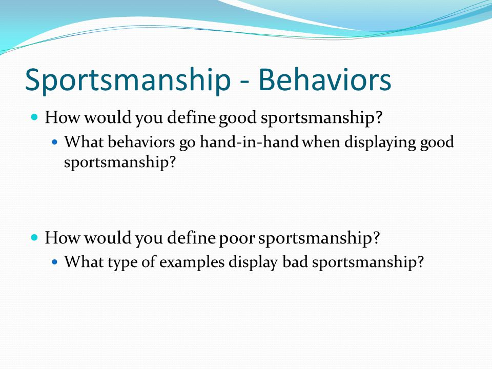 Sportsmanship - Behaviors How would you define good sportsmanship.
