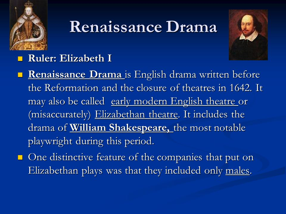 Renaissance Drama Ruler: Elizabeth I Ruler: Elizabeth I Renaissance Drama is English drama written before the Reformation and the closure of theatres
