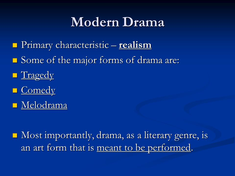 Modern Drama Primary characteristic – realism Primary characteristic – realism Some of the major forms of drama are: Some of the major forms of drama