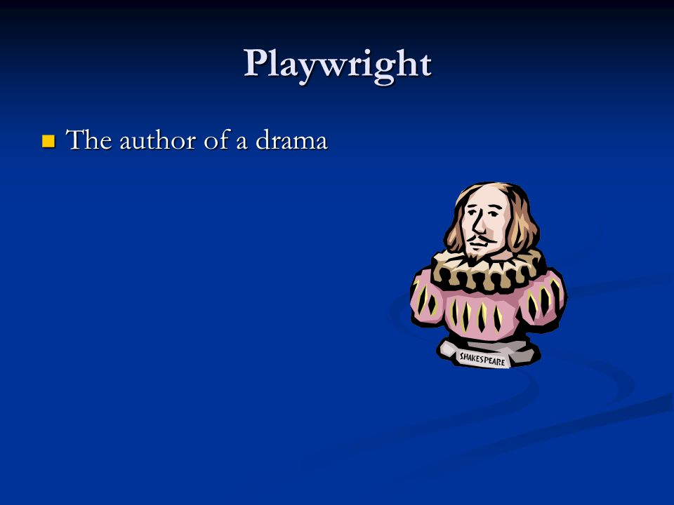 Playwright The author of a drama The author of a drama