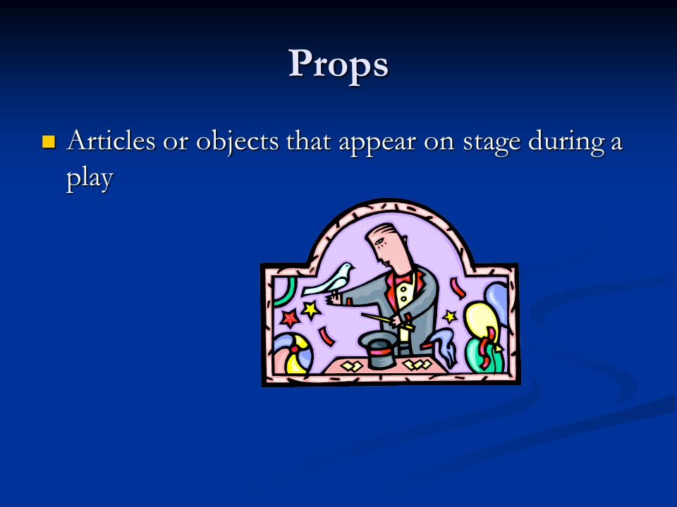 Props Articles or objects that appear on stage during a play Articles or objects that appear on stage during a play