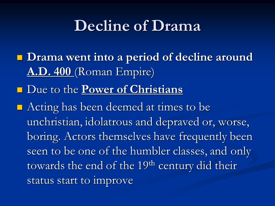 Decline of Drama Drama went into a period of decline around A.D. 400 (Roman Empire) Drama went into a period of decline around A.D. 400 (Roman Empire)