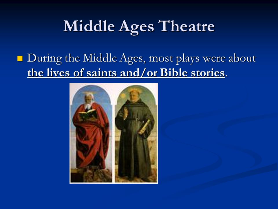 Middle Ages Theatre During the Middle Ages, most plays were about the lives of saints and/or Bible stories. During the Middle Ages, most plays were ab