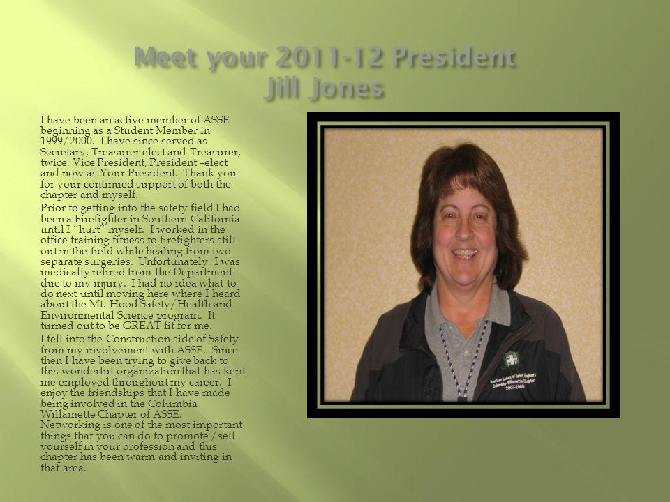 Meet your 2011-12 President Jill Jones I have been an active member of ASSE beginning as a Student Member in 1999/2000.