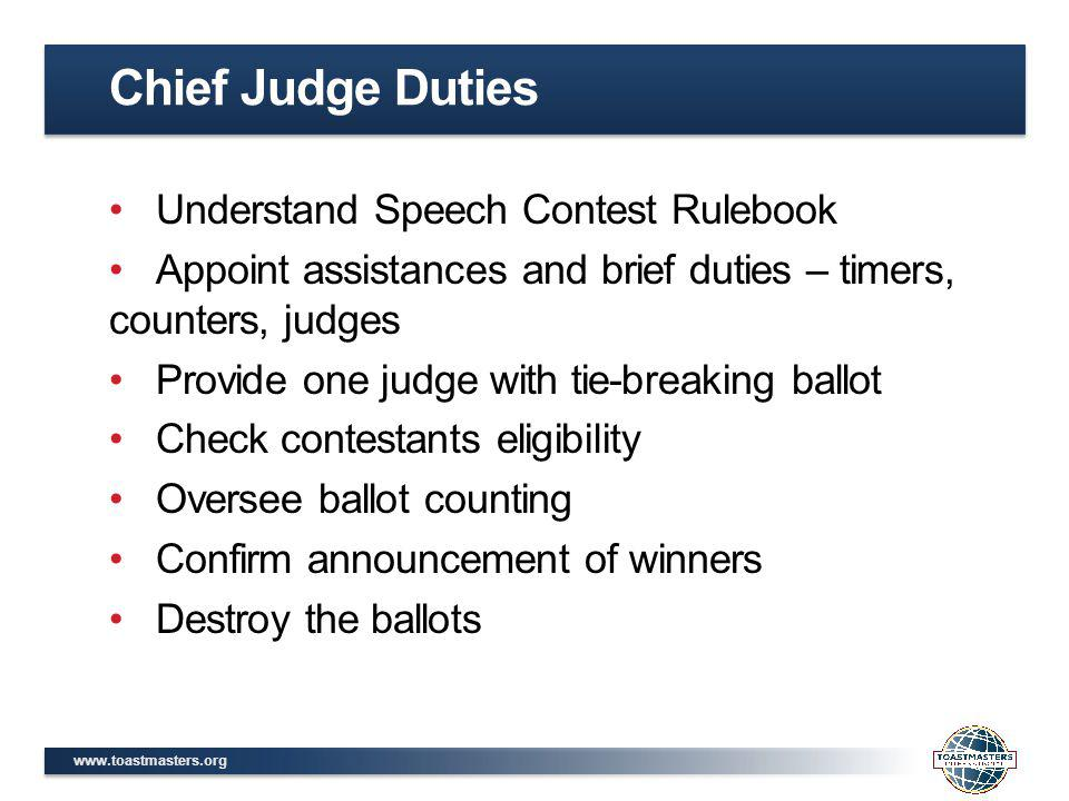 www.toastmasters.org Understand Speech Contest Rulebook Appoint assistances and brief duties – timers, counters, judges Provide one judge with tie-bre