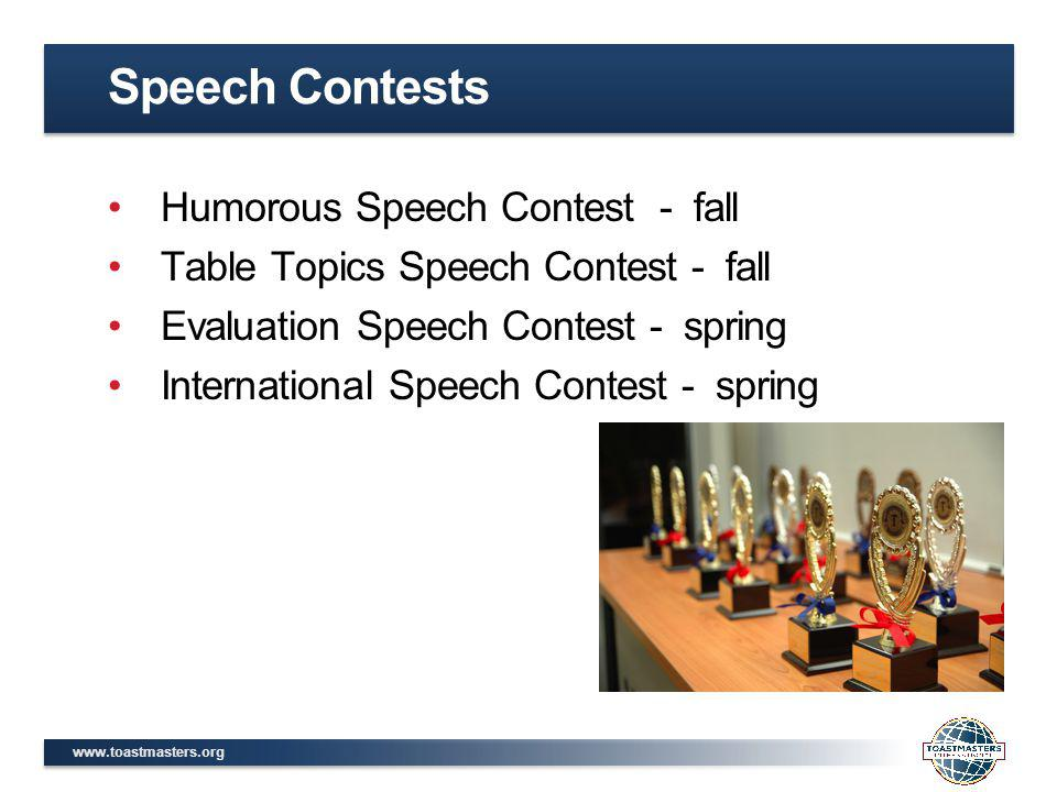 www.toastmasters.org Humorous Speech Contest - fall Table Topics Speech Contest - fall Evaluation Speech Contest - spring International Speech Contest