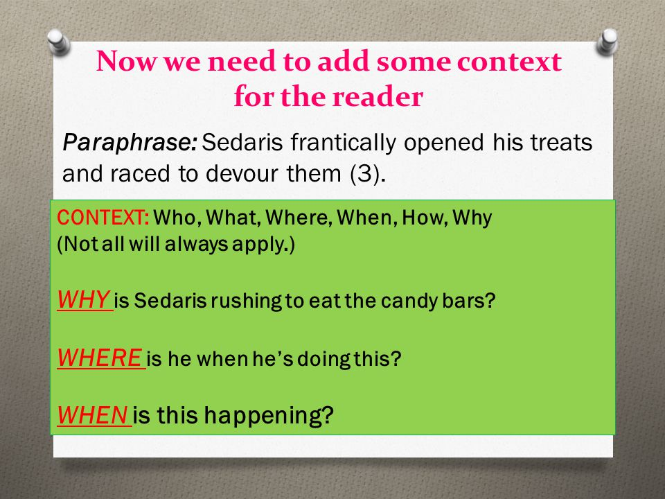 Now we need to add some context for the reader Paraphrase: Sedaris frantically opened his treats and raced to devour them (3).